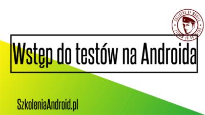 Jak zacząć pisać testy na Androida?